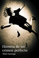 Cover of Historia de un crimen perfecto