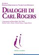 Cover of Dialoghi di Carl Rogers. Conversazioni con Martin Buber, Paul Tillich, Burrhus Frederic Skinner, Michael Polanyi e Gregory Bateson
