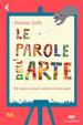 Cover of Le parole dell'arte. Per capire e amare i pittori e le loro opere