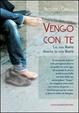 Cover of Vengo con te. La sua libertà diventa la mia libertà