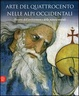 Cover of Arte del Quattrocento nelle Alpi occidentali