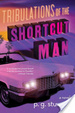 Cover of Tribulations of the Shortcut Man
