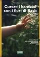 Cover of Curare i bambini con i fiori di Bach