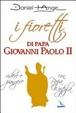 Cover of I fioretti di papa Giovanni Paolo II. Ridere e piangere con papa Wojtyla