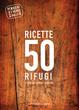 Cover of Ricette 50 rifugi. Pensieri mentre l'acqua non bolle