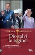 Cover of Dio salvi le regine! Le monarchie dell'Europa contemporanea e i loro protagonisti