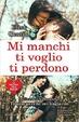 Cover of Mi manchi, ti voglio, ti perdono
