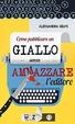 Cover of Come pubblicare un giallo senza ammazzare l'editore