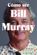 Cover of Cómo ser Bill Murray