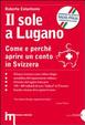 Cover of Il sole a Lugano. Come e perché aprire un conto in Svizzera