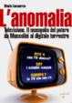 Cover of L'anomalia. Televisione. Il monopolio del potere da Mussolini al digitale terrestre