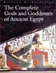 Cover of The Complete Gods and Goddesses of Ancient Egypt