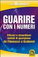 Cover of Guarire con i numeri. Efficaci e straordinari metodi di guarigione. Da Fibonaci a Grabovoi