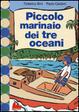 Cover of Piccolo marinaio dei tre oceani. Le avventure di Sasà in barca a vela