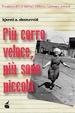 Cover of Più corro veloce, più sono piccola