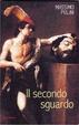 Cover of Il secondo sguardo. La copia e la replica tra invenzione, emulazione e agone. Il caso di Simone Cantarini