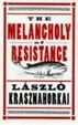 Cover of The Melancholy of Resistance