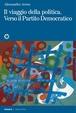 Cover of Il viaggio della politica. Verso il Partito democratico