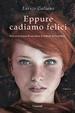 Cover of Eppure cadiamo felici