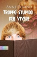 Cover of Troppo stupido per vivere