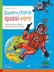 Cover of Quattro storie quasi vere. Fantasticherie scientifiche su animali, numeri e pianeti