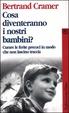 Cover of Cosa diventeranno i nostri bambini? Curare le ferite precoci in modo che non lascino traccia