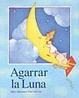 Cover of Agarrar LA Luna
