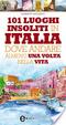 Cover of 101 luoghi insoliti in Italia dove andare almeno una volta nella vita