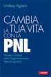 Cover of Cambia la tua vita con la PNL. Tecnica e pratica della programmazione neurolinguistica