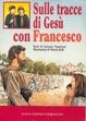 Cover of Sulle tracce di Gesù con Francesco