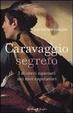 Cover of Caravaggio segreto. I misteri nascosti nei suoi capolavori