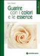 Cover of Guarire con i colori e le essenze