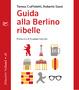 Cover of Guida alla Berlino ribelle