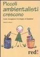 Cover of Piccoli ambientalisti crescono. Come insegnare l'ecologia ai bambini