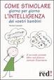 Cover of Come stimolare giorno per giorno l'intelligenza dei vostri bambini