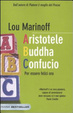 Cover of Aristotele Buddha Confucio. Per essere felici ora
