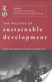 The politics of sustainable development:theory, policy and practice withen the European Union