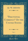 """Fractional Currency"" Of the United States, Vol. 1 (Classic Reprint)"
