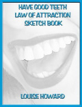 'Have Good Teeth' Themed Law of Attraction Sketch Book
