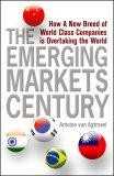 The Emerging markets century:how a new breed of world-class companies is overtaking the world