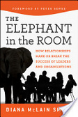 The elephant in the room : : how relationships make or break the success of leaders and organizations