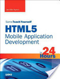 Sams teach yourself HTML5 mobile application development in 24 hours /