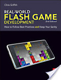 Real-world Flash game development : : how to follow best practices and keep your sanity