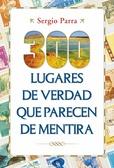 300 lugares de verdad que parecen de mentira