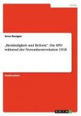 """""""Beständigkeit und Reform"""". Die SPD während der Novemberrevolution 1918"""