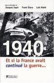 1940 Et si la France avait continué la guerre...