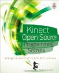 Kinect open source programming secrets : : hacking the Kinect with OpenNI- NITE- and Java