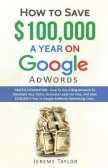 """How to Save $100,000 a Year on Google AdWords"""