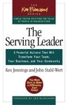 The serving leader:5 powerful actions that will transform your team- your business- and your community