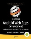 Beginning Android web apps development : : develop for Android using HTML5- CSS3- and JavaScript